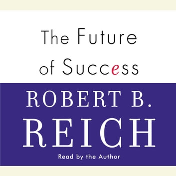 The Future of Success audiobook by Robert B. Reich