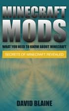 Minecraft Mods: What You Need To Know About Minecraft ebook by David Blaine
