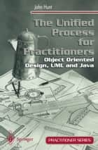 The Unified Process for Practitioners - Object-Oriented Design, UML and Java ebook by John Hunt