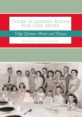 There Is Always Room For One More - Volga German Stories and Recipes ebook by Rebecca Nab Young