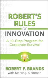 Robert's Rules of Innovation - A 10-Step Program for Corporate Survival ebook by Robert F. Brands,Martin J. Kleinman