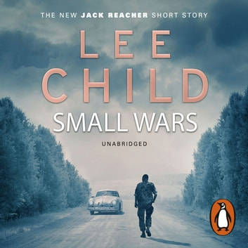 Small Wars - (The new Jack Reacher short story) audiobook by Lee Child