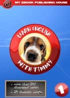 Learn English with Timmy: Volume 1 ebook by My Ebook Publishing House