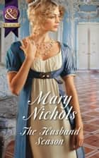 The Husband Season (Mills & Boon Historical) ebook by Mary Nichols