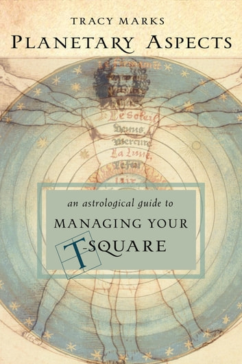 Planetary Aspects - An Astrological Guide to Managing Your T-Square ebook by Tracy Marks