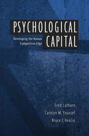 Psychological Capital - Developing the Human Competitive Edge ebook by Fred Luthans, Carolyn M. Youssef, Bruce J. Avolio