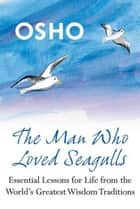 The Man Who Loved Seagulls ebook by Osho