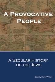 A Provocative People - A Secular History of the Jews ebook by Sherwin T. Wine