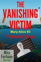 The Vanishing Victim - Miss Fortune World: The Mary-Alice Files, #3 ebook by