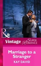 Marriage To A Stranger (Mills & Boon Vintage Superromance) ebook by Kay David