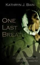 One Last Breath ebook by Kathryn J. Bain