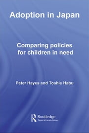 Adoption in Japan - Comparing Policies for Children in Need ebook by Peter Hayes,Toshie Habu