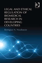 Legal and Ethical Regulation of Biomedical Research in Developing Countries ebook by Dr Remigius N Nwabueze