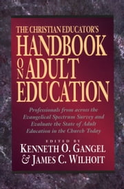 The Christian Educator's Handbook on Adult Education ebook by Kenneth O. Gangel,James C. Wilhoit