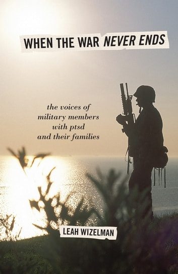 When the War Never Ends - The Voices of Military Members with PTSD and Their Families ebook by Leah Wizelman