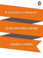 A Love Story in Reverse! - (e-Single) ebook by Sujir Pavithra Nayak