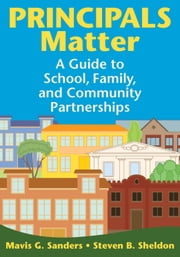 Principals Matter - A Guide to School, Family, and Community Partnerships ebook by Steven B. Sheldon,Mavis G. Sanders