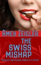 The Swiss Mishap ebook by Amey Zeigler