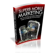 Superb Mobile Marketing ebook by John Delavera