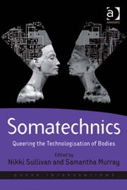 Somatechnics - Queering the Technologisation of Bodies ebook by Dr Samantha Murray,Professor Nikki Sullivan