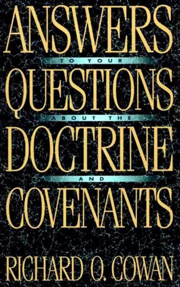 Answers to Your Questions About the Doctrine and Covenants ebook by Richard O. Cowan