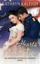 Hearts Under Fire ebook by Kathryn Kaleigh