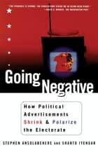 Going Negative ebook by Stephen Ansolabehere,Shanto Iyengar