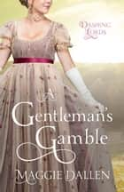 A Gentleman's Gamble - Dashing Lords, #3 ebook by