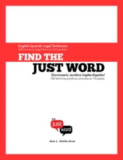 Find The Just Word: English-Spanish Legal Dictionary (500 Common Legal Terms in 10 Countries) ebook by Ana Velilla-Arce