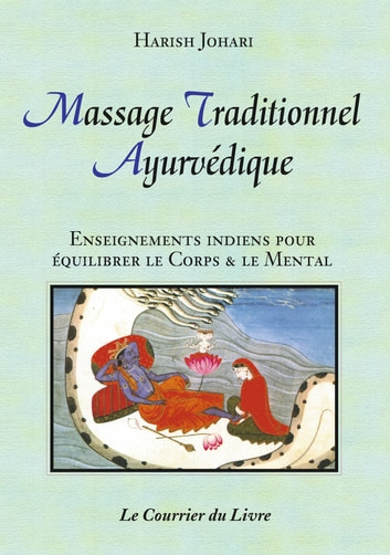 Massage Traditionnel Ayurvédique - Enseignements indiens pour équilibrer le corps et le mental ebook by Harish Johari