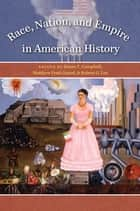 Race, Nation, and Empire in American History ebook by James T. Campbell, Matthew Pratt Guterl, Robert G. Lee