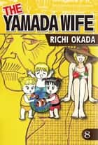 THE YAMADA WIFE - Volume 8 ebook by Richi Okada