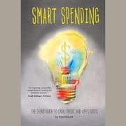 Smart Spending - The Teens' Guide to Cash, Credit, and Life's Costs audiobook by Kara McGuire