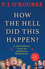How the Hell Did This Happen? - From bestselling political humorist P.J.O'Rourke ekitaplar by P. J. O'Rourke
