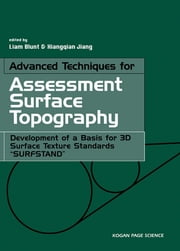 "Advanced Techniques for Assessment Surface Topography - Development of a Basis for 3D Surface Texture Standards ""Surfstand"" ebook by Liam Blunt,Xiang Jiang"