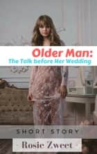 Older Man: The Talk before Her Wedding ebook by Rosie Zweet