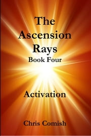 The Ascension Rays, Book Four: Activation ebook by Chris Comish