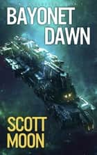 Bayonet Dawn - SMC Marauders, #1 ebook by Scott Moon
