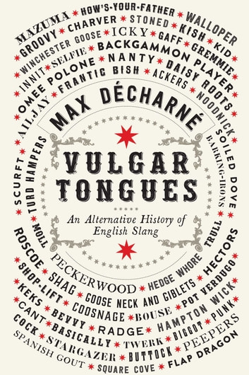 Vulgar Tongues - An Alternative History of English Slang ebook by Max Décharné