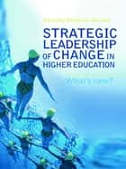 Strategic Leadership of Change in Higher Education - What's New? ebook by Stephanie Marshall