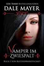 Vampir im Zwiespalt eBook by Dale Mayer