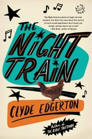 The Night Train - A Novel ebook by Clyde Edgerton