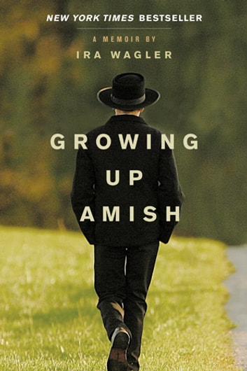 Growing Up Amish - A Memoir ebook by Ira Wagler