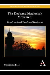 The Deoband Madrassah Movement - Countercultural Trends and Tendencies ebook by Muhammad Moj
