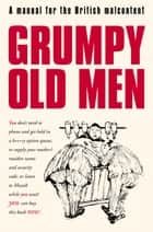 Grumpy Old Men: A Manual for the British Malcontent ebook by David Quantick