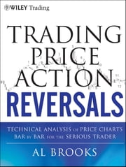 Trading Price Action Reversals - Technical Analysis of Price Charts Bar by Bar for the Serious Trader ebook by Al Brooks