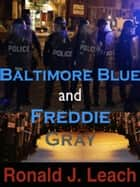 Baltimore Blue and Freddie Gray ebook by Ronald J.  Leach