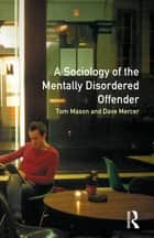 The Sociology of the Mentally Disordered Offender ebook by Tom Mason,Dave Mercer