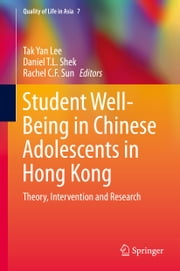 Student Well-Being in Chinese Adolescents in Hong Kong - Theory, Intervention and Research ebook by Tak Yan Lee,Daniel T.L. Shek,Rachel C. F. Sun