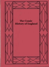 The Comic History of England (Illustrated) ebook by Gilbert Abbott A'Beckett